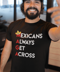 Mexicans Always Get Across t-shirt